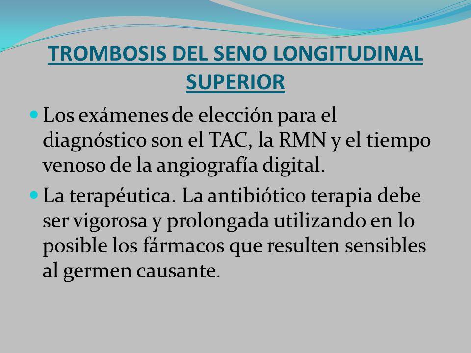 TROMBOSIS DEL SENO LONGITUDINAL SUPERIOR Los exámenes de elección para el diagnóstico son el TAC, la RMN y el tiempo venoso de la angiografía digital.