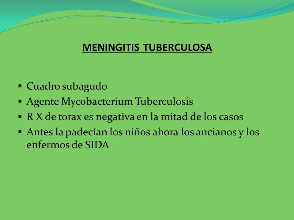 MENINGITIS TUBERCULOSA CLINICA: 1.Comienzo lento 2.