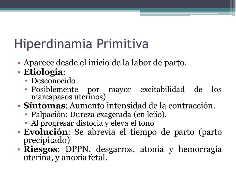 Hiperdinamia Primitiva Aparece desde el inicio de la labor de parto. Etiología: Desconocido Posiblemente por mayor excitabilidad de los marcapasos ute