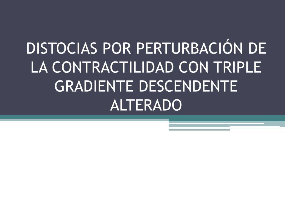 DISTOCIAS POR PERTURBACIÓN DE LA CONTRACTILIDAD CON TRIPLE GRADIENTE DESCENDENTE ALTERADO