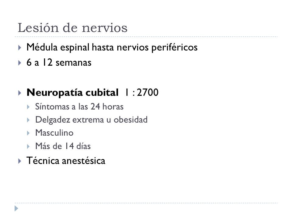 Lesión de nervios Médula espinal hasta nervios periféricos 6 a 12 semanas Neuropatía cubital 1 : 2700 Síntomas a las 24 horas Delgadez extrema u obesi