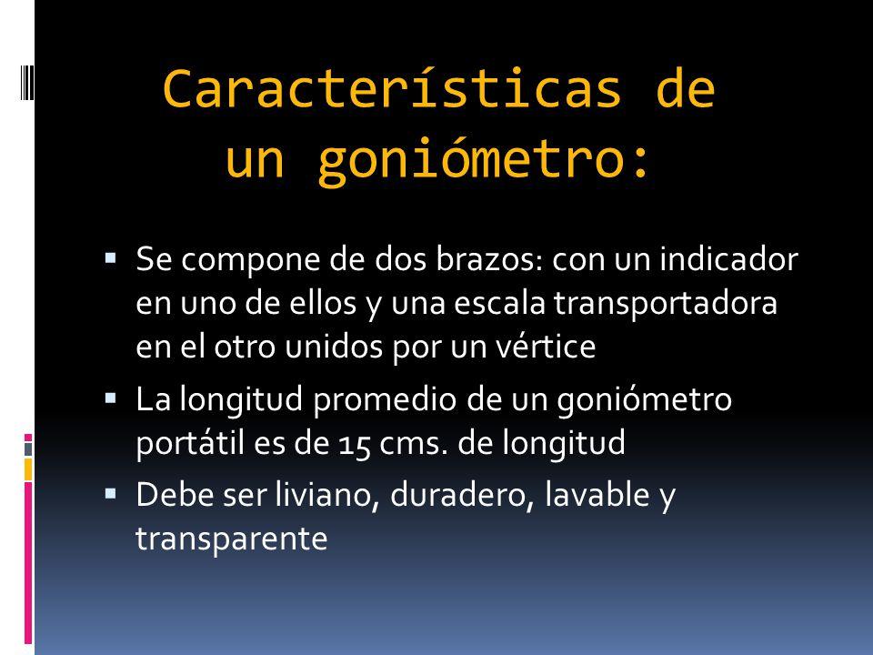 Características de un goniómetro: Se compone de dos brazos: con un indicador en uno de ellos y una escala transportadora en el otro unidos por un vért