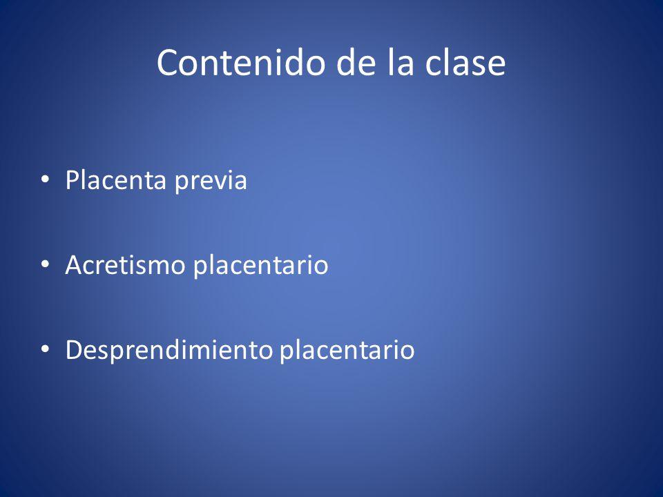 Contenido de la clase Placenta previa Acretismo placentario Desprendimiento placentario