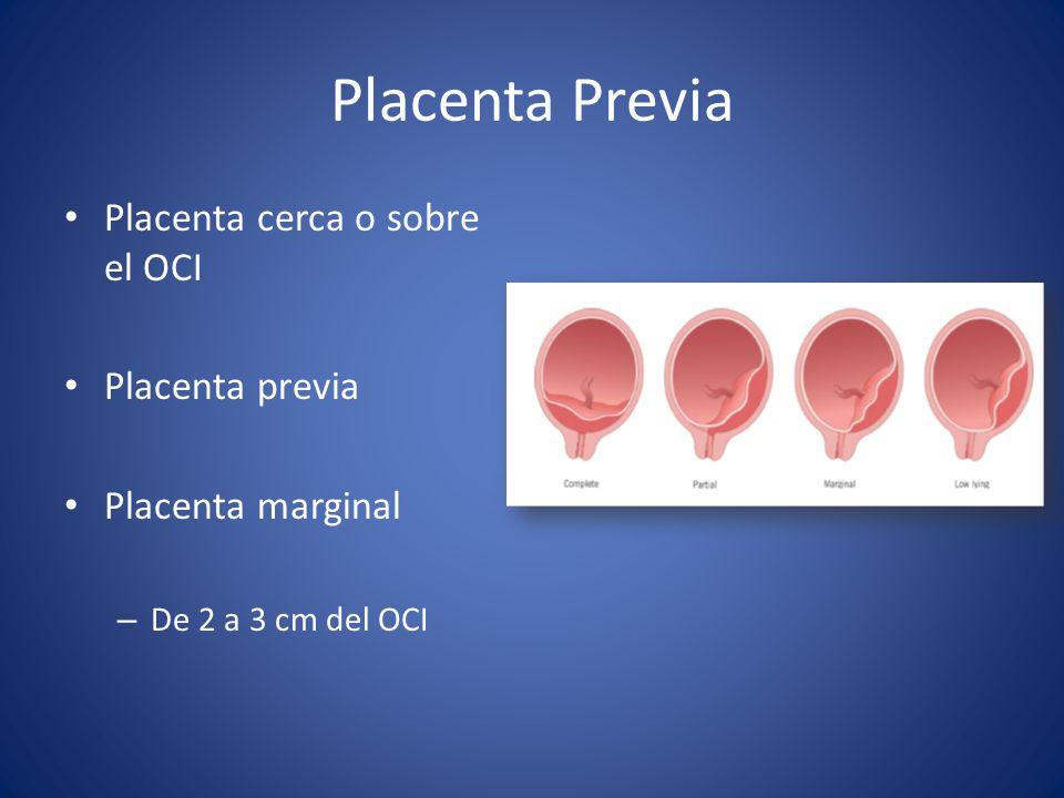 Placenta Previa Placenta cerca o sobre el OCI Placenta previa Placenta marginal – De 2 a 3 cm del OCI