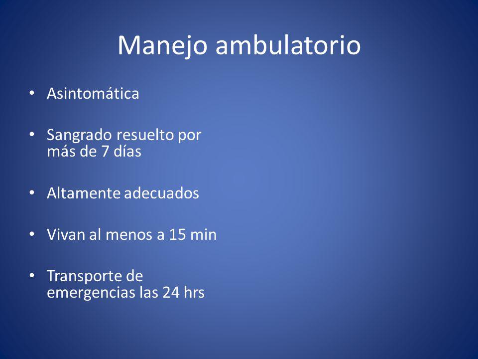 Manejo ambulatorio Asintomática Sangrado resuelto por más de 7 días Altamente adecuados Vivan al menos a 15 min Transporte de emergencias las 24 hrs
