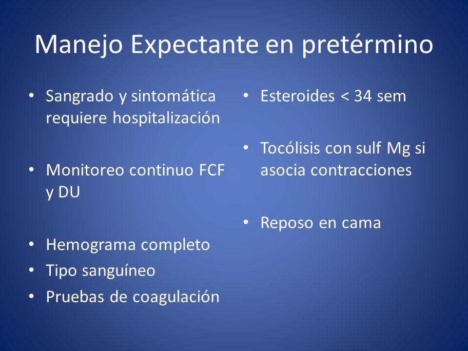 Manejo Expectante en pretérmino Sangrado y sintomática requiere hospitalización Monitoreo continuo FCF y DU Hemograma completo Tipo sanguíneo Pruebas