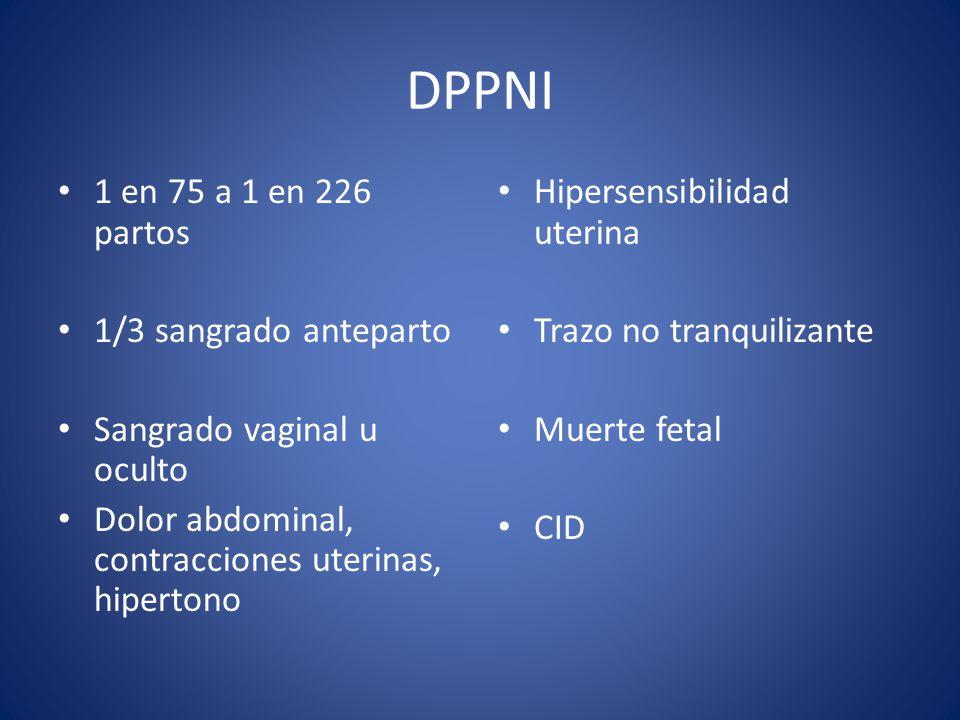 DPPNI 1 en 75 a 1 en 226 partos 1/3 sangrado anteparto Sangrado vaginal u oculto Dolor abdominal, contracciones uterinas, hipertono Hipersensibilidad