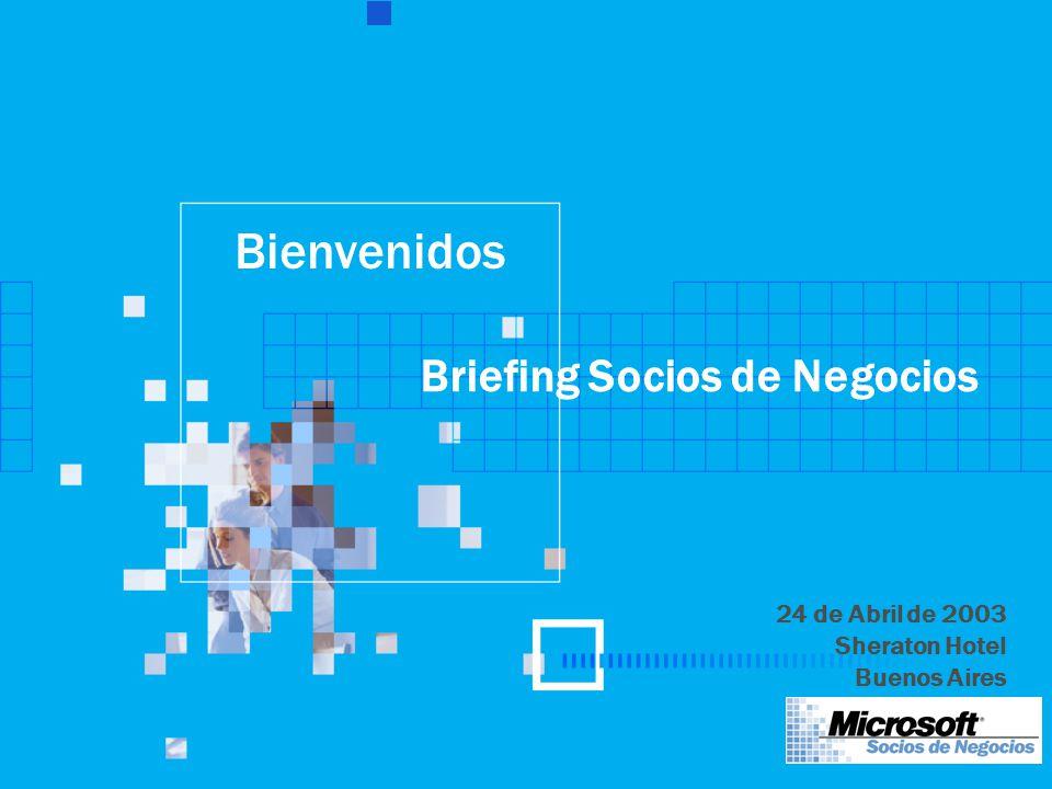 Bienvenidos Briefing Socios de Negocios 24 de Abril de 2003 Sheraton Hotel Buenos Aires