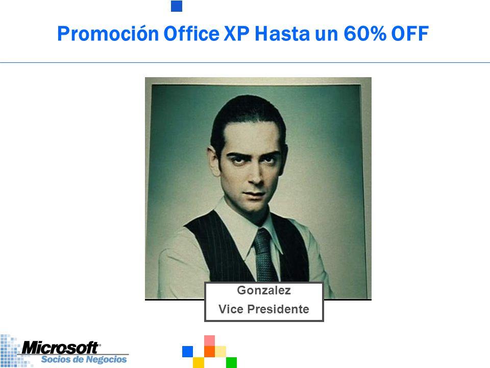 Promoción Office XP hasta un 60% OFF Objetivo: Que más clientes compren Office XP Estrategia: Hacer mas accesible el precio por un tiempo determinado