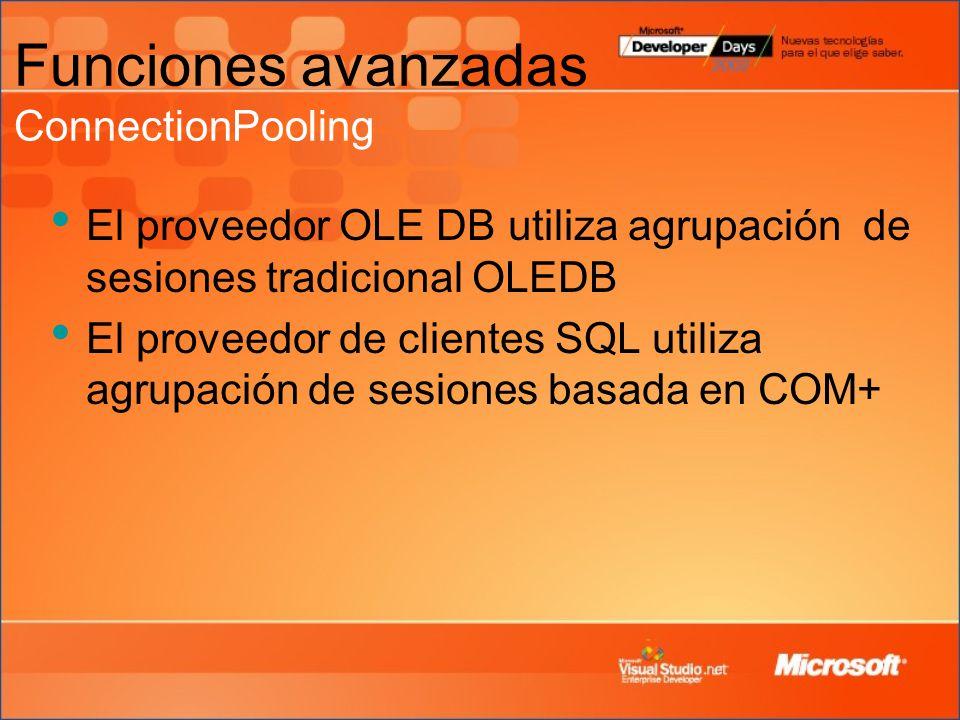 Funciones avanzadas ConnectionPooling El proveedor OLE DB utiliza agrupación de sesiones tradicional OLEDB El proveedor de clientes SQL utiliza agrupación de sesiones basada en COM+