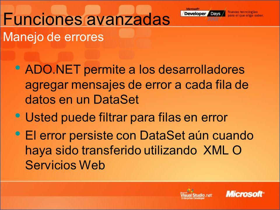 Funciones avanzadas Manejo de errores ADO.NET permite a los desarrolladores agregar mensajes de error a cada fila de datos en un DataSet Usted puede filtrar para filas en error El error persiste con DataSet aún cuando haya sido transferido utilizando XML O Servicios Web