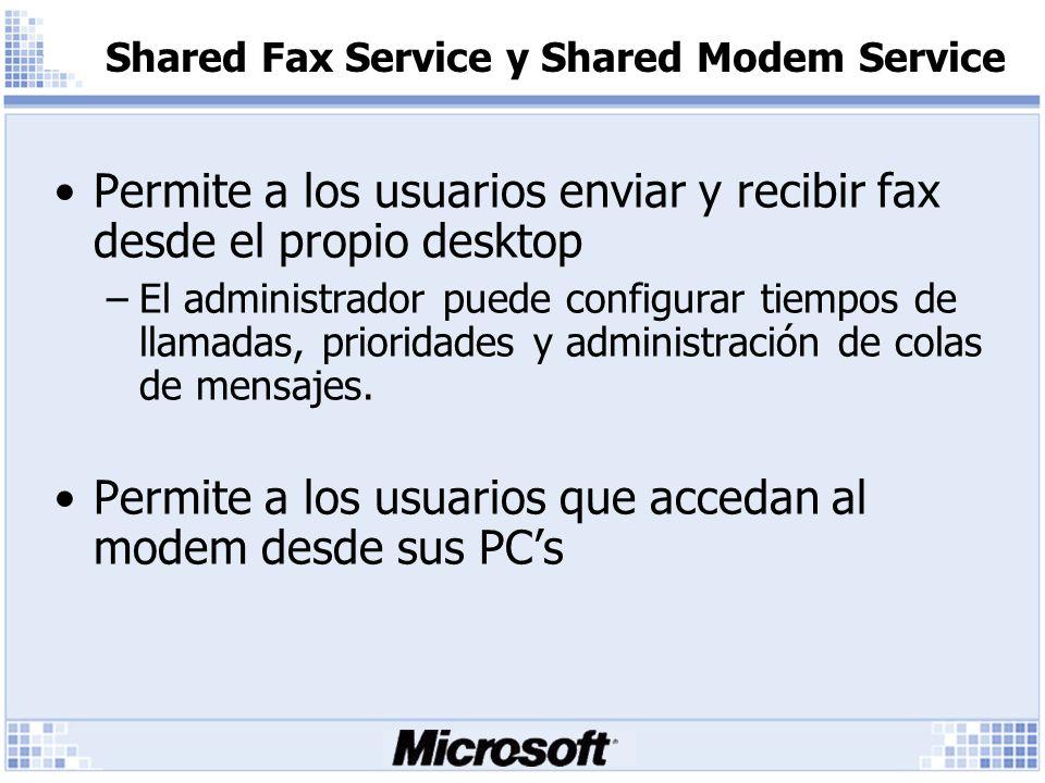 Shared Fax Service y Shared Modem Service Permite a los usuarios enviar y recibir fax desde el propio desktop –El administrador puede configurar tiempos de llamadas, prioridades y administración de colas de mensajes.