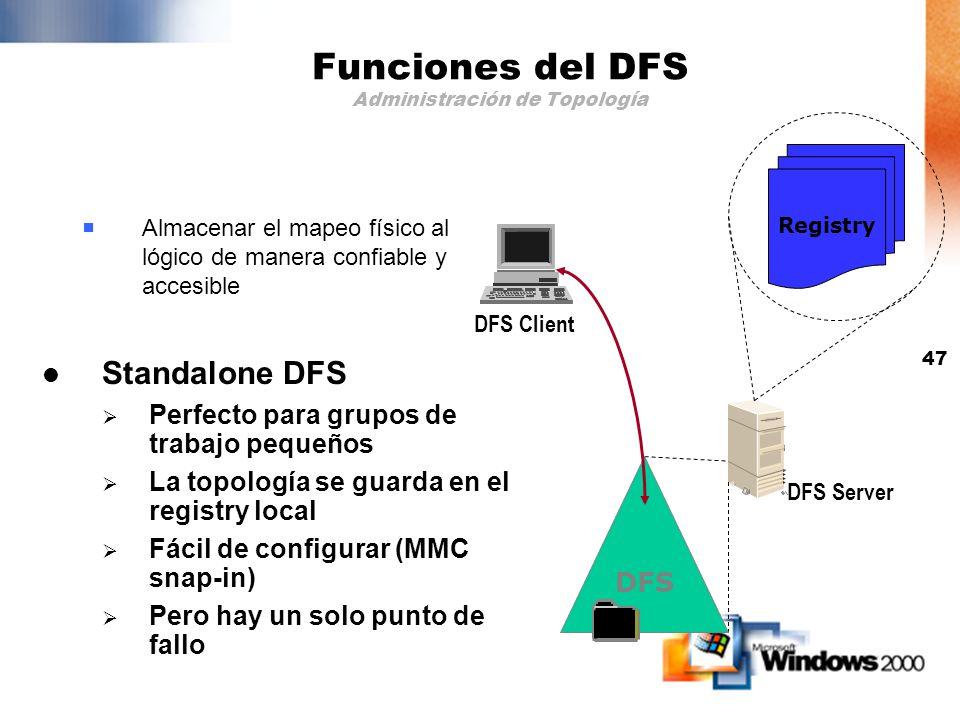 46 Funciones del DFS Administración de Topología Independiente del protocolo Usa CIFS para comunicarse entre cliente y servidor Usa el protocolo respe