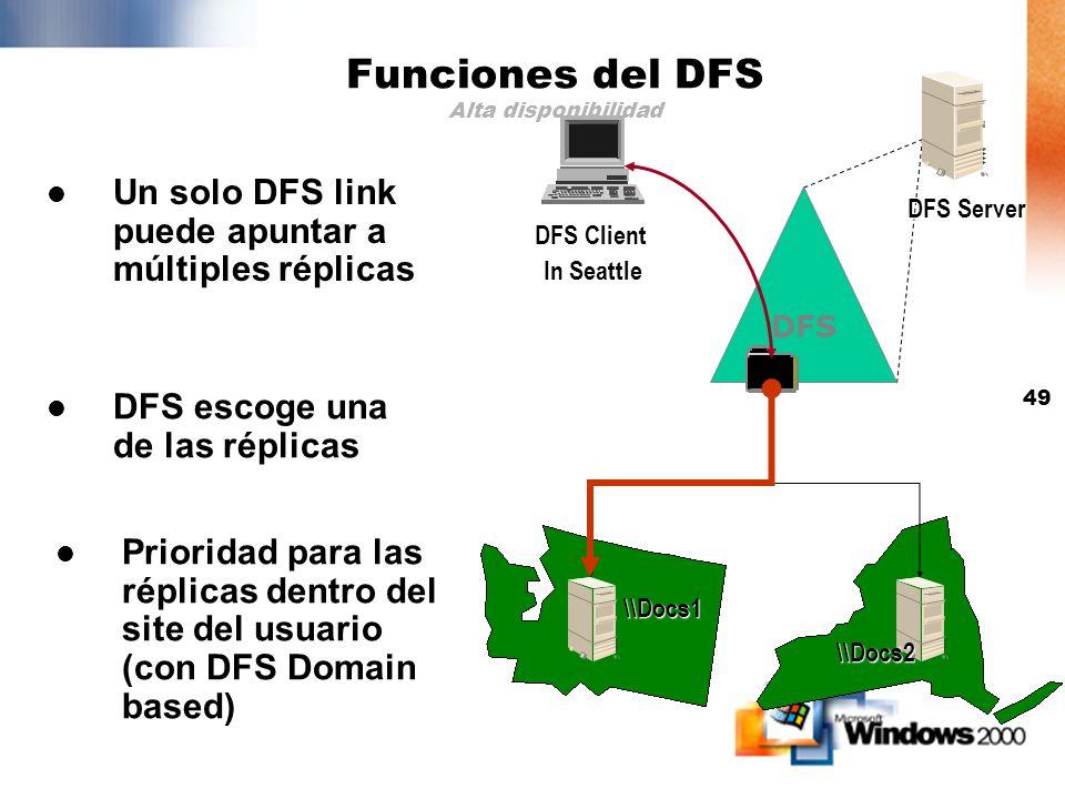 48 Funciones del DFS Administración de Topología DFS Domain Based La topología se almacena en AD Múltiples servidores DFS en DCs o member servers Admi