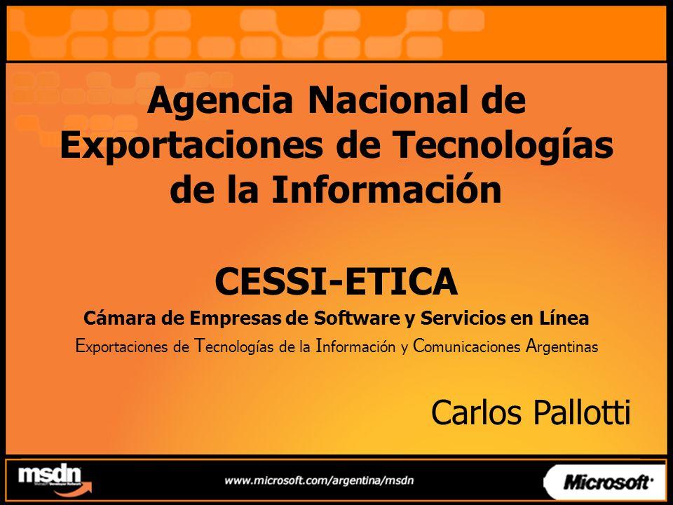 Agencia Nacional de Exportaciones de Tecnologías de la Información CESSI-ETICA Cámara de Empresas de Software y Servicios en Línea E xportaciones de T ecnologías de la I nformación y C omunicaciones A rgentinas Carlos Pallotti