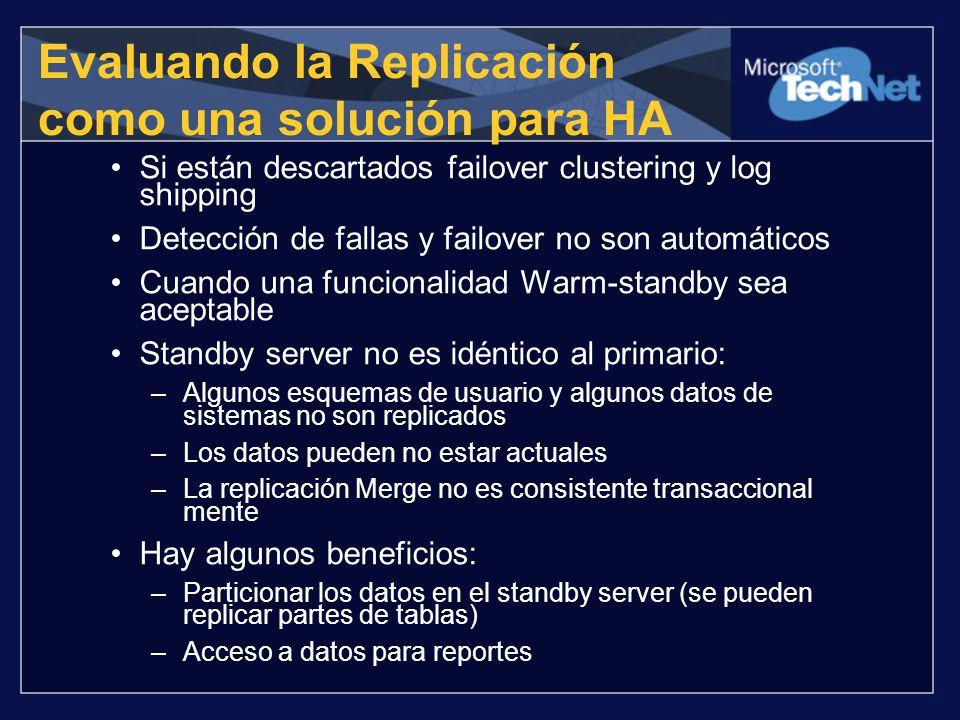 Evaluando la Replicación como una solución para HA Si están descartados failover clustering y log shipping Detección de fallas y failover no son autom