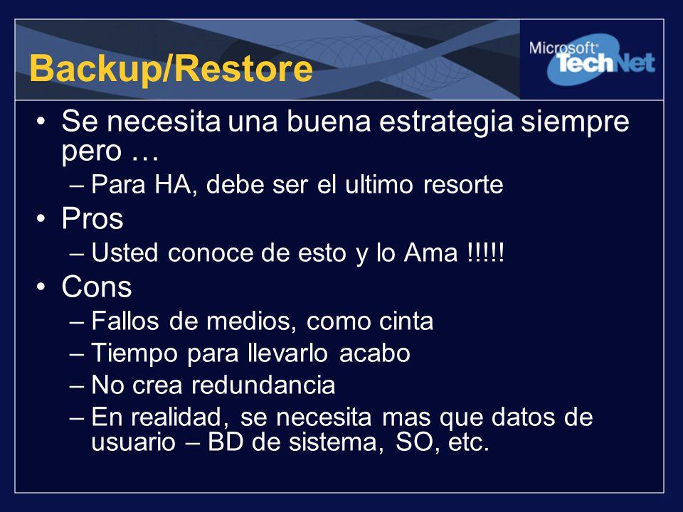 Backup/Restore Se necesita una buena estrategia siempre pero … –Para HA, debe ser el ultimo resorte Pros –Usted conoce de esto y lo Ama !!!!! Cons –Fa
