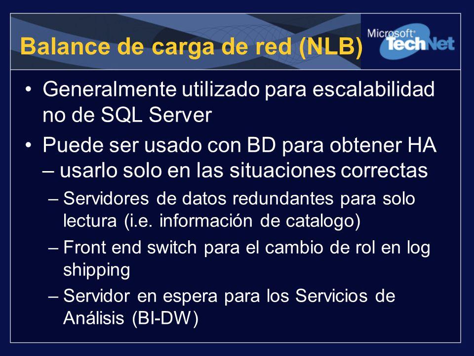 Balance de carga de red (NLB) Generalmente utilizado para escalabilidad no de SQL Server Puede ser usado con BD para obtener HA – usarlo solo en las s