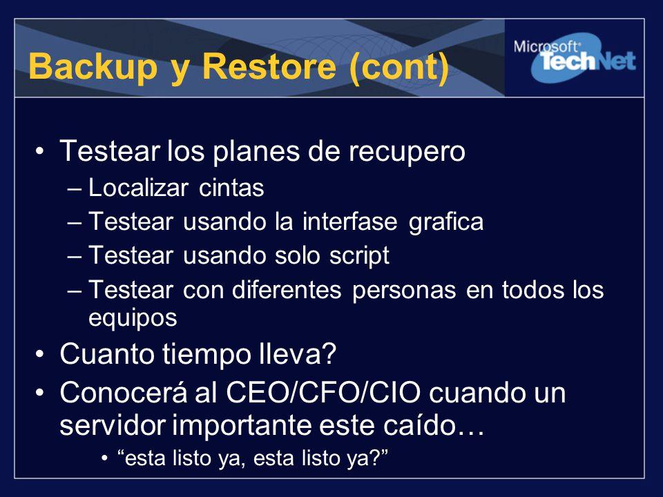 Backup y Restore (cont) Testear los planes de recupero –Localizar cintas –Testear usando la interfase grafica –Testear usando solo script –Testear con