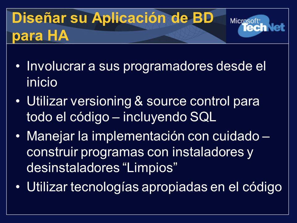 Diseñar su Aplicación de BD para HA Involucrar a sus programadores desde el inicio Utilizar versioning & source control para todo el código – incluyen