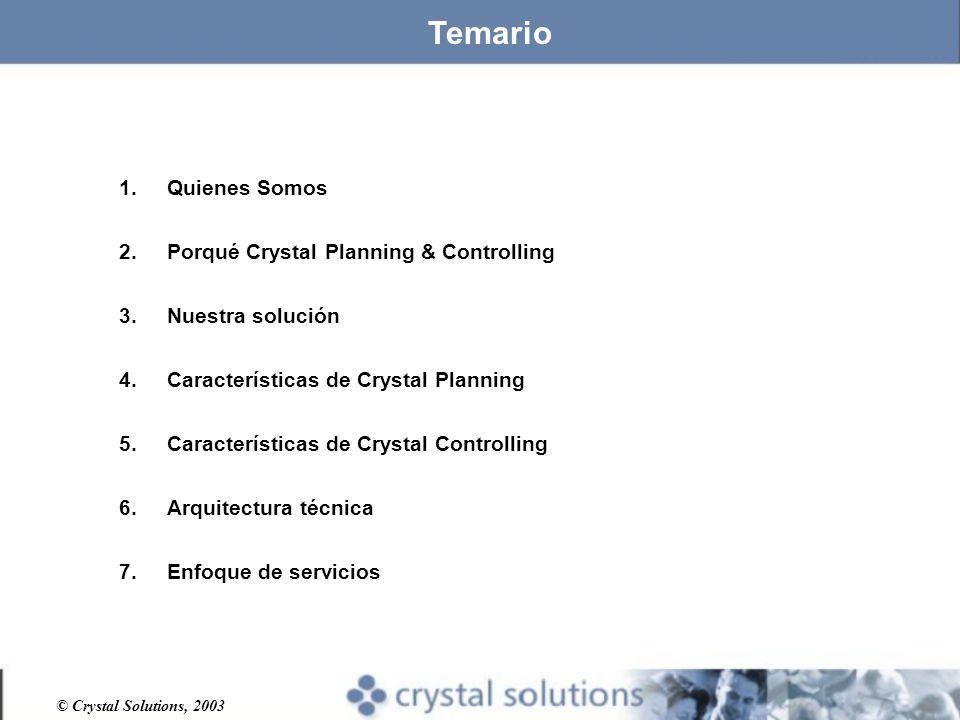 © Crystal Solutions, 2003 1.Quienes Somos 2.Porqué Crystal Planning & Controlling 3.Nuestra solución 4.Características de Crystal Planning 5.Características de Crystal Controlling 6.Arquitectura técnica 7.Enfoque de servicios Temario