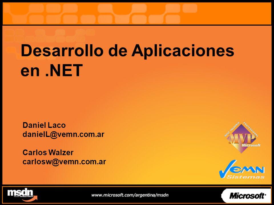 Desarrollo de Aplicaciones en.NET Daniel Laco danielL@vemn.com.ar Carlos Walzer carlosw@vemn.com.ar