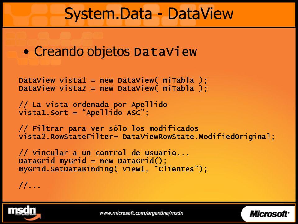 System.Data - DataView DataView vista1 = new DataView( miTabla ); DataView vista2 = new DataView( miTabla ); // La vista ordenada por Apellido vista1.Sort = Apellido ASC; // Filtrar para ver sólo los modificados vista2.RowStateFilter= DataViewRowState.ModifiedOriginal; // Vincular a un control de usuario...