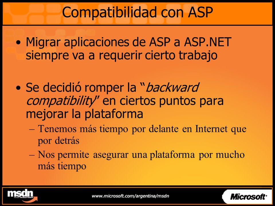 Compatibilidad con ASP Migrar aplicaciones de ASP a ASP.NET siempre va a requerir cierto trabajo Se decidió romper la backward compatibility en ciertos puntos para mejorar la plataforma –Tenemos más tiempo por delante en Internet que por detrás –Nos permite asegurar una plataforma por mucho más tiempo