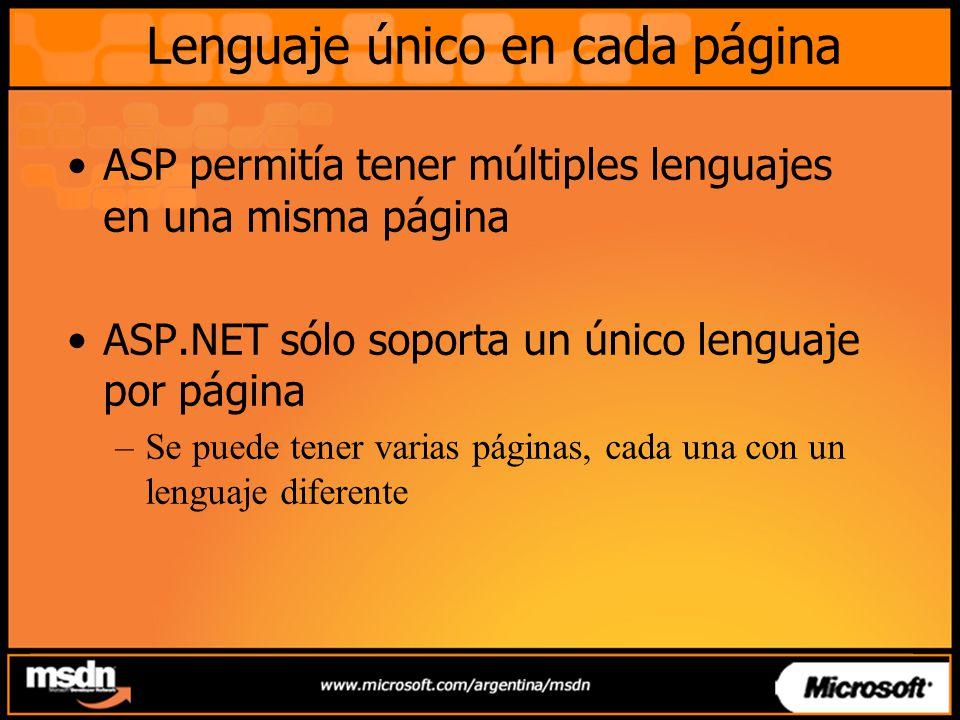 Lenguaje único en cada página ASP permitía tener múltiples lenguajes en una misma página ASP.NET sólo soporta un único lenguaje por página –Se puede tener varias páginas, cada una con un lenguaje diferente