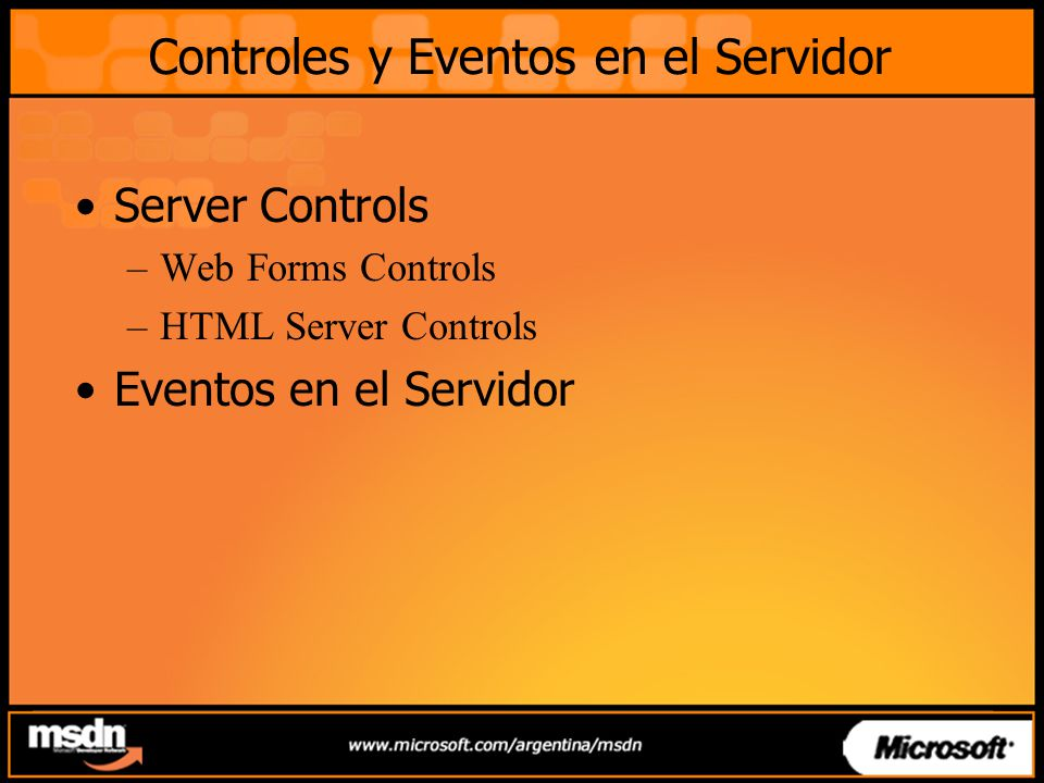 Controles y Eventos en el Servidor Server Controls –Web Forms Controls –HTML Server Controls Eventos en el Servidor