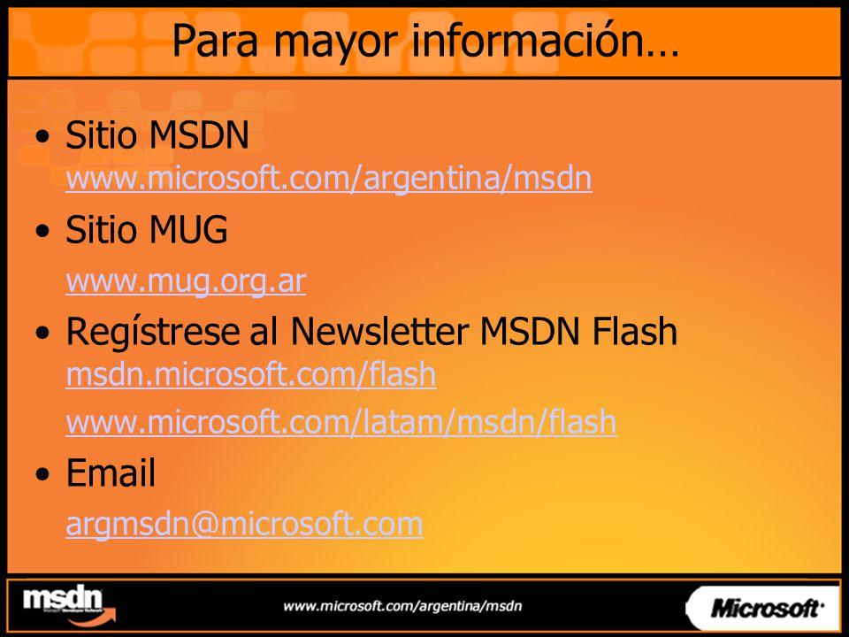 Para mayor información… Sitio MSDN www.microsoft.com/argentina/msdn Sitio MUG www.mug.org.ar Regístrese al Newsletter MSDN Flash msdn.microsoft.com/flash www.microsoft.com/latam/msdn/flash Email argmsdn@microsoft.com