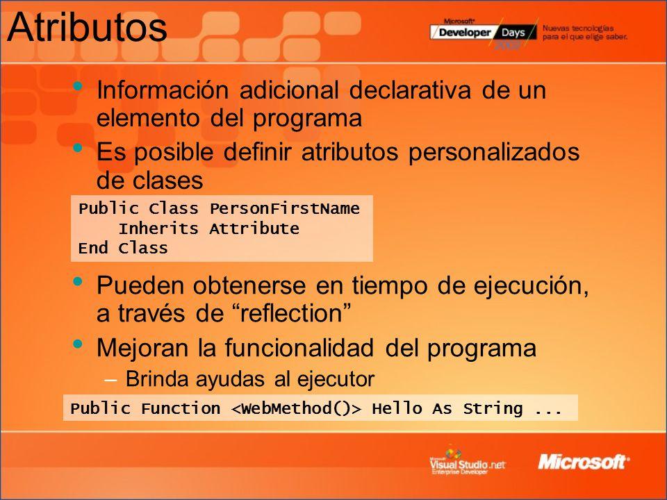 Atributos Información adicional declarativa de un elemento del programa Es posible definir atributos personalizados de clases Public Class PersonFirstName Inherits Attribute End Class Public Function Hello As String...