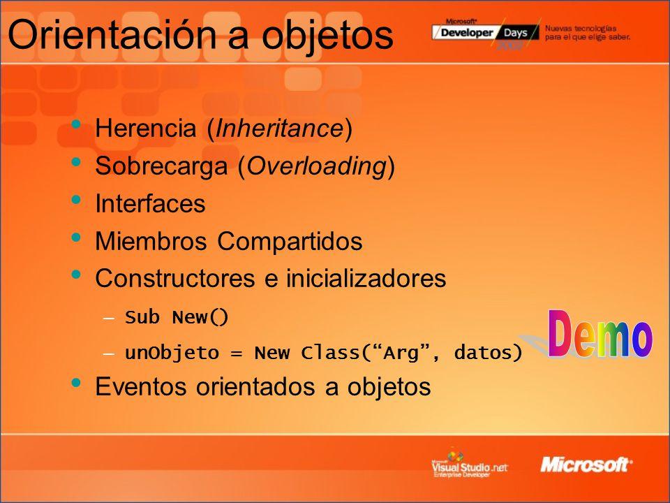Orientación a objetos Herencia (Inheritance) Sobrecarga (Overloading) Interfaces Miembros Compartidos Constructores e inicializadores – Sub New() – unObjeto = New Class(Arg, datos) Eventos orientados a objetos