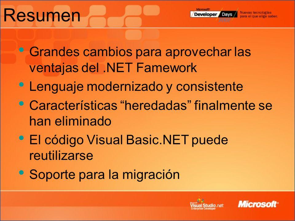 Resumen Grandes cambios para aprovechar las ventajas del.NET Famework Lenguaje modernizado y consistente Características heredadas finalmente se han eliminado El código Visual Basic.NET puede reutilizarse Soporte para la migración