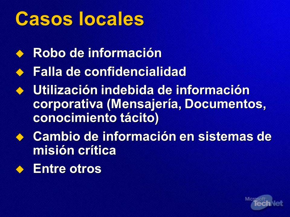 Casos locales Robo de información Robo de información Falla de confidencialidad Falla de confidencialidad Utilización indebida de información corporat