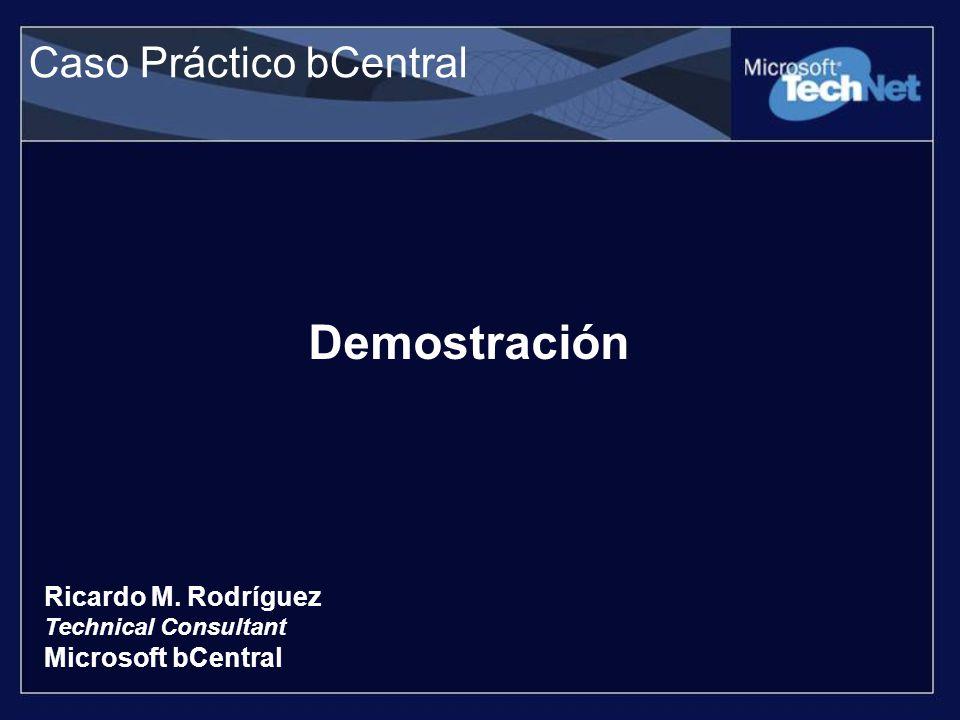 Caso Práctico bCentral Demostración Ricardo M. Rodríguez Technical Consultant Microsoft bCentral