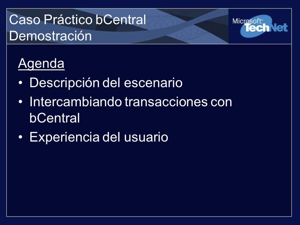Caso Práctico bCentral Demostración Agenda Descripción del escenario Intercambiando transacciones con bCentral Experiencia del usuario