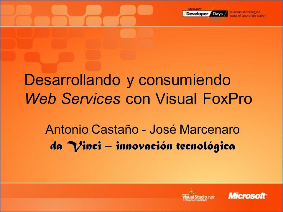 Desarrollando y consumiendo Web Services con Visual FoxPro Antonio Castaño - José Marcenaro da Vinci – innovación tecnológica