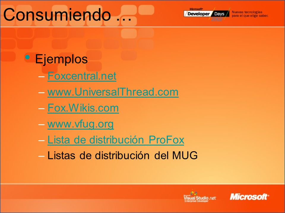 Consumiendo … Ejemplos –Foxcentral.netFoxcentral.net –www.UniversalThread.comwww.UniversalThread.com –Fox.Wikis.comFox.Wikis.com –www.vfug.orgwww.vfug