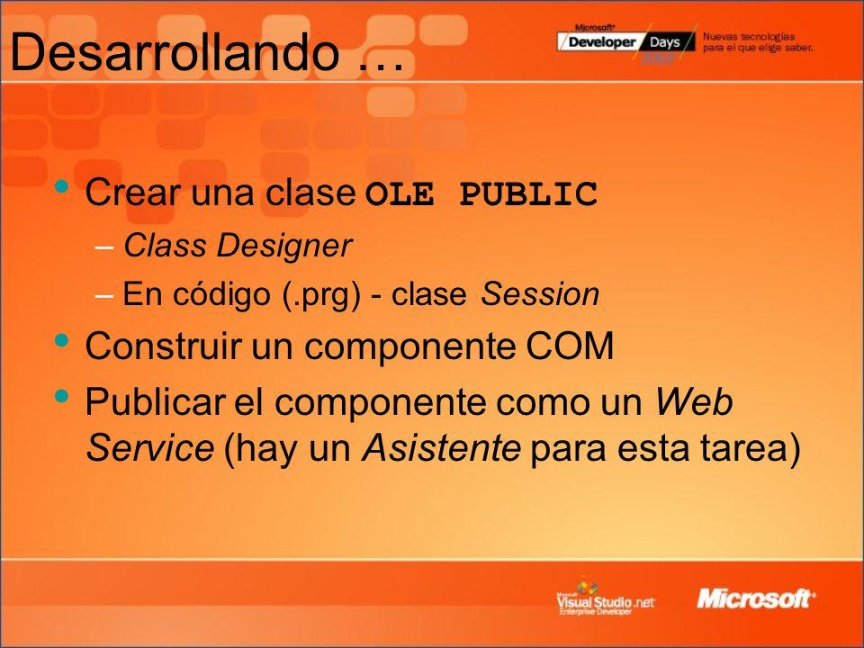 Desarrollando … Crear una clase OLE PUBLIC –Class Designer –En código (.prg) - clase Session Construir un componente COM Publicar el componente como u