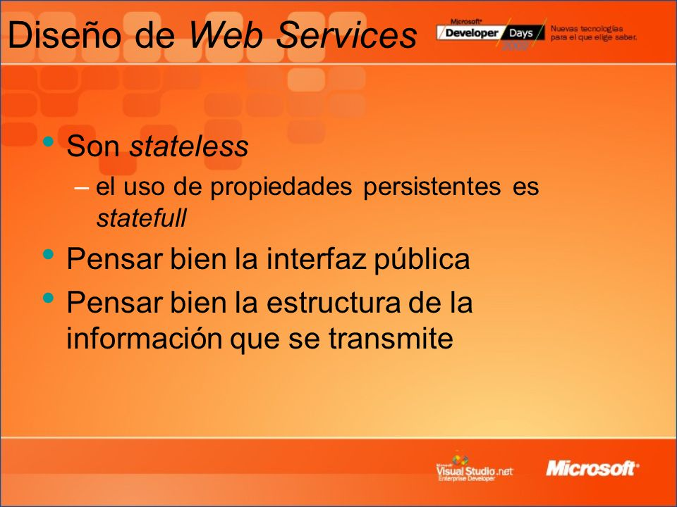 Diseño de Web Services Son stateless –el uso de propiedades persistentes es statefull Pensar bien la interfaz pública Pensar bien la estructura de la