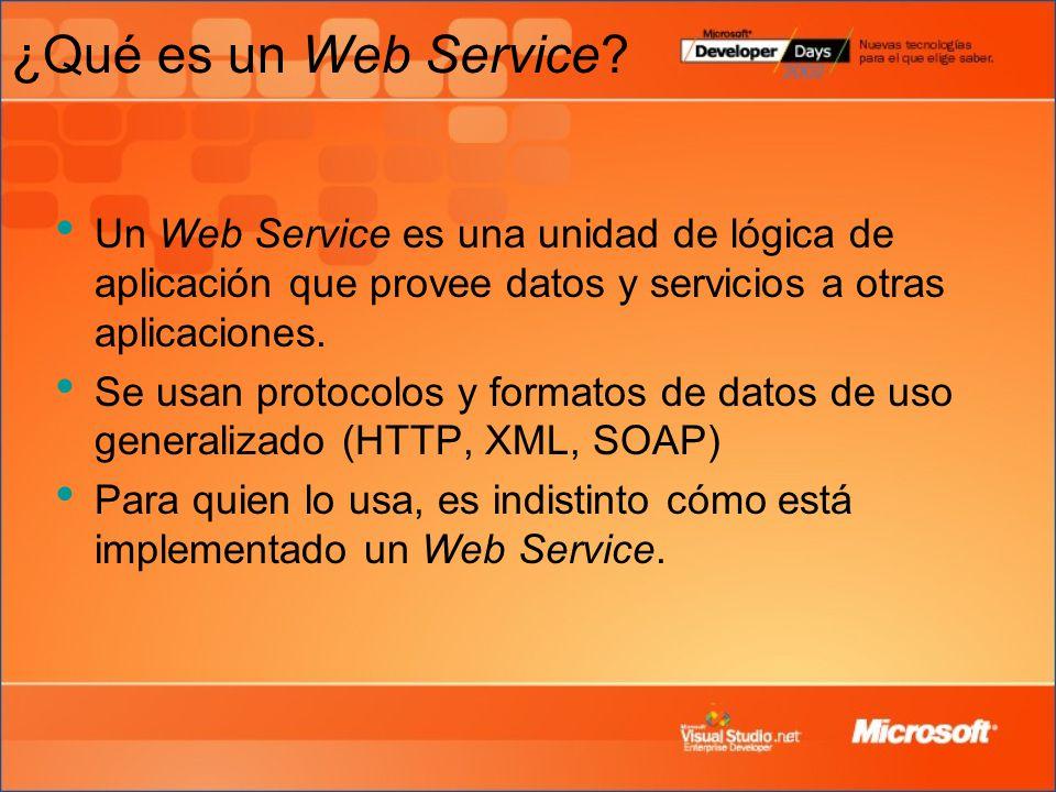 ¿Qué es un Web Service? Un Web Service es una unidad de lógica de aplicación que provee datos y servicios a otras aplicaciones. Se usan protocolos y f