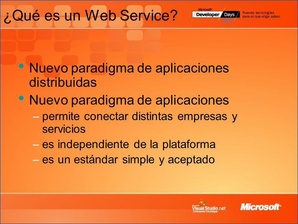 ¿Qué es un Web Service? Nuevo paradigma de aplicaciones distribuidas Nuevo paradigma de aplicaciones –permite conectar distintas empresas y servicios