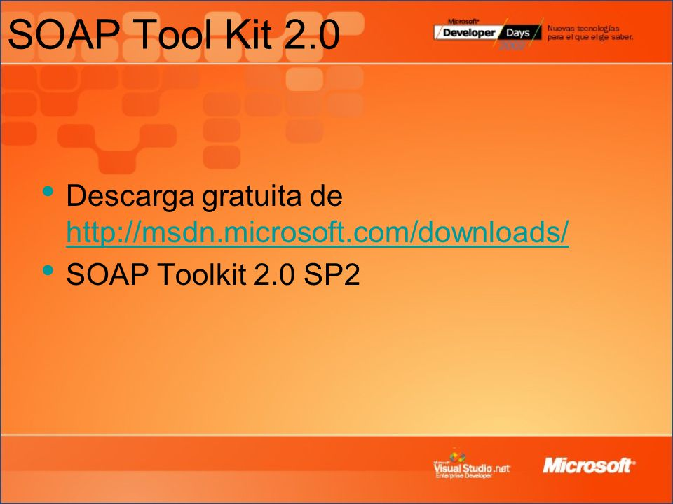 SOAP Tool Kit 2.0 Descarga gratuita de http://msdn.microsoft.com/downloads/ http://msdn.microsoft.com/downloads/ SOAP Toolkit 2.0 SP2