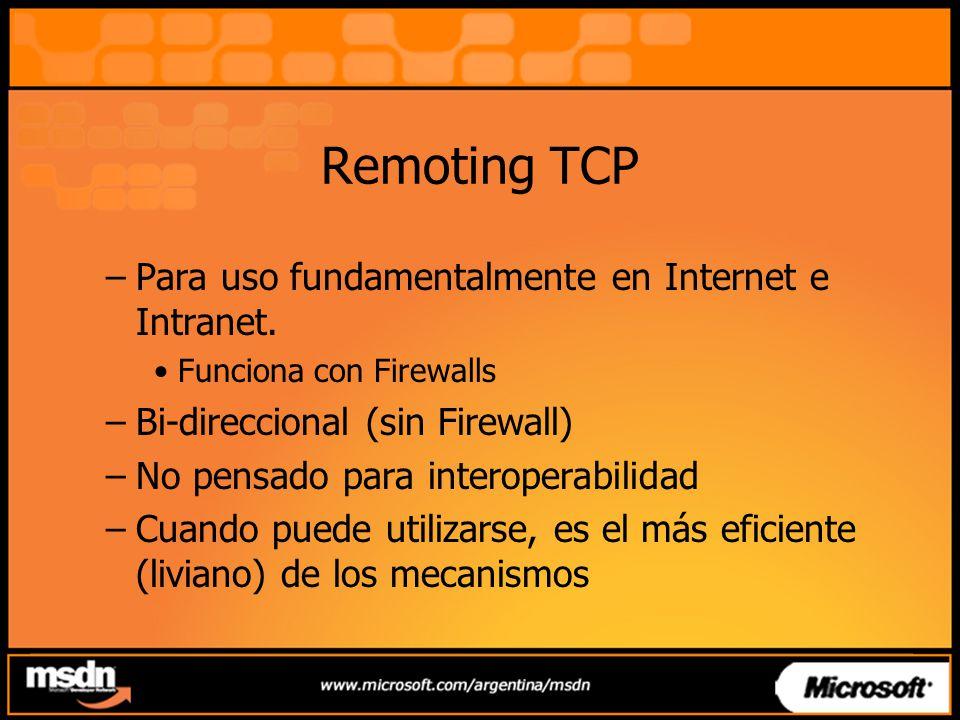 Remoting TCP –Para uso fundamentalmente en Internet e Intranet. Funciona con Firewalls –Bi-direccional (sin Firewall) –No pensado para interoperabilid