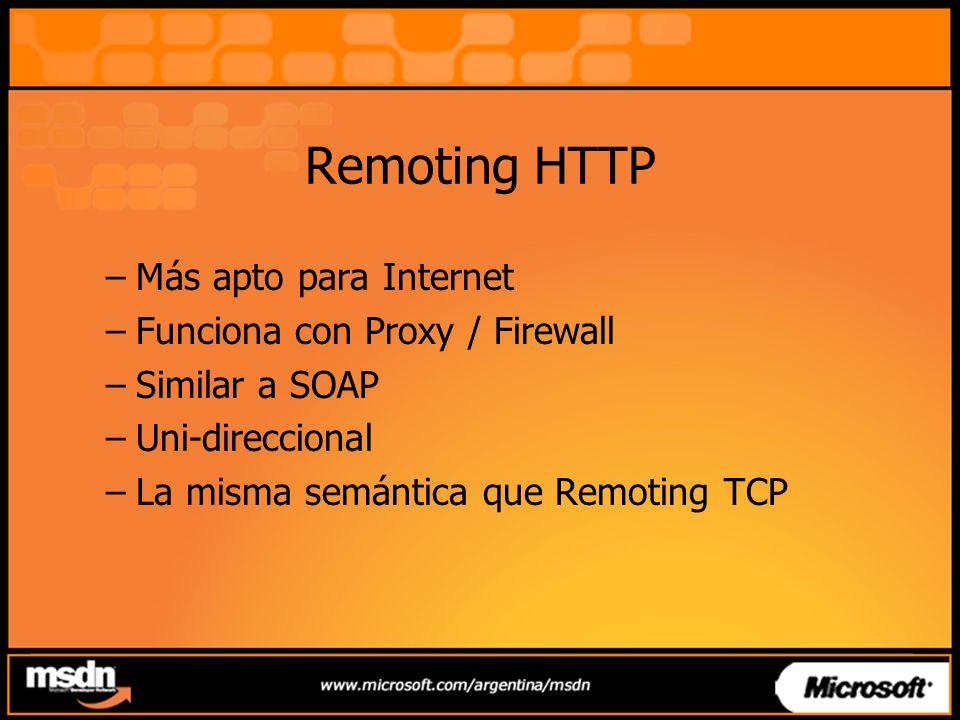 –Más apto para Internet –Funciona con Proxy / Firewall –Similar a SOAP –Uni-direccional –La misma semántica que Remoting TCP
