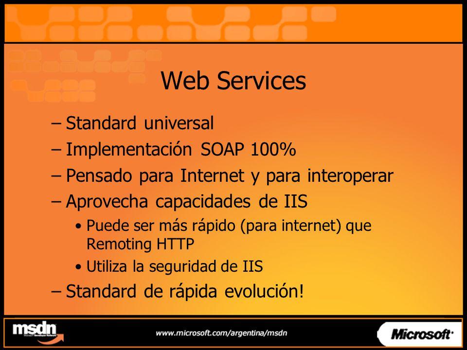 Web Services –Standard universal –Implementación SOAP 100% –Pensado para Internet y para interoperar –Aprovecha capacidades de IIS Puede ser más rápid
