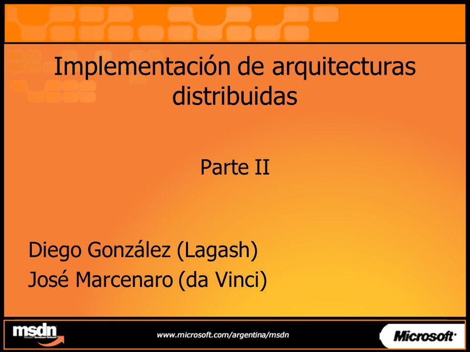 Implementación de arquitecturas distribuidas Parte II Diego González (Lagash) José Marcenaro (da Vinci)