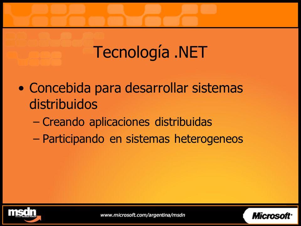 Tecnología.NET Concebida para desarrollar sistemas distribuidos –Creando aplicaciones distribuidas –Participando en sistemas heterogeneos