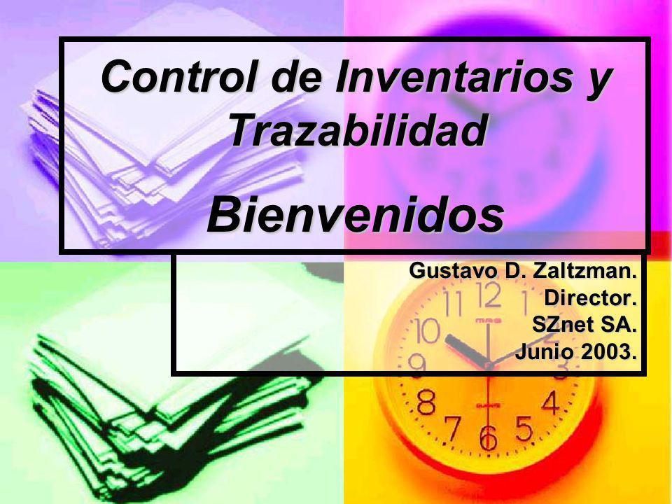Control de Inventarios y Trazabilidad Bienvenidos Gustavo D. Zaltzman. Director. SZnet SA. Junio 2003.
